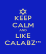KEEP CALM AND LIKE CALABZ™ - Personalised Poster A4 size