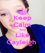 Keep Calm And Like Cayleigh  - Personalised Poster A4 size
