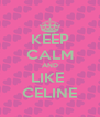 KEEP CALM AND LIKE  CELINE - Personalised Poster A4 size