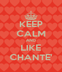 KEEP CALM AND LIKE CHANTE' - Personalised Poster A4 size