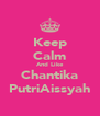 Keep Calm And Like Chantika PutriAissyah - Personalised Poster A4 size