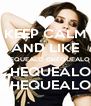 KEEP CALM AND LIKE CHEQUEALO CHEQUEALO CHEQUEALO CHEQUEALO - Personalised Poster A4 size