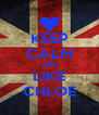 KEEP CALM AND LIKE CHLOE - Personalised Poster A4 size