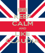 KEEP CALM AND LIKE CLAUDIA - Personalised Poster A4 size