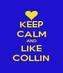 KEEP CALM AND LIKE COLLIN - Personalised Poster A4 size