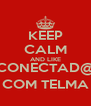 KEEP CALM AND LIKE CONECTAD@ COM TELMA - Personalised Poster A4 size