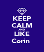 KEEP CALM AND LIKE Corin  - Personalised Poster A4 size