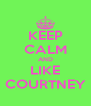 KEEP CALM AND LIKE COURTNEY - Personalised Poster A4 size