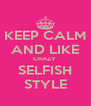 KEEP CALM AND LIKE CRAZY  SELFISH STYLE - Personalised Poster A4 size