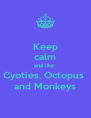 Keep calm and like  Cyoties, Octopus  and Monkeys - Personalised Poster A4 size