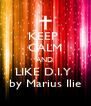 KEEP  CALM AND  LIKE D.I.Y  by Marius Ilie - Personalised Poster A4 size