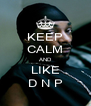 KEEP CALM AND LIKE D N P - Personalised Poster A4 size