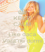 KEEP CALM AND Like daca Vara nu dormi - Personalised Poster A4 size
