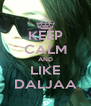 KEEP CALM AND LIKE DALJAA - Personalised Poster A4 size