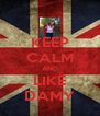 KEEP CALM AND LIKE DAMY - Personalised Poster A4 size