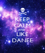 KEEP CALM AND  LIKE DANEE - Personalised Poster A4 size