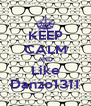 KEEP CALM AND Like Danzo1311 - Personalised Poster A4 size