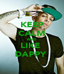 KEEP CALM AND LIKE  DAPPY  - Personalised Poster A4 size