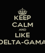 KEEP CALM AND LIKE DELTA-GAMA - Personalised Poster A4 size