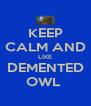 KEEP CALM AND LIKE DEMENTED OWL  - Personalised Poster A4 size
