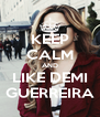 KEEP CALM AND LIKE DEMI GUERREIRA - Personalised Poster A4 size