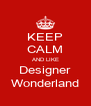 KEEP CALM AND LIKE Designer Wonderland - Personalised Poster A4 size