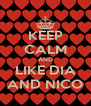 KEEP CALM AND LIKE DIA AND NICO - Personalised Poster A4 size