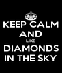 KEEP CALM AND LIKE DIAMONDS IN THE SKY - Personalised Poster A4 size