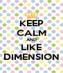 KEEP CALM AND LIKE DIMENSION - Personalised Poster A4 size
