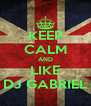 KEEP CALM AND LIKE DJ GABRIEL - Personalised Poster A4 size