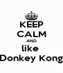 KEEP CALM AND like  Donkey Kong - Personalised Poster A4 size
