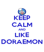 KEEP CALM AND LIKE DORAEMON - Personalised Poster A4 size