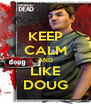 KEEP CALM AND LIKE DOUG - Personalised Poster A4 size