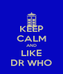 KEEP CALM AND LIKE DR WHO - Personalised Poster A4 size