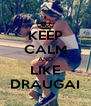 KEEP CALM AND LIKE DRAUGAI - Personalised Poster A4 size