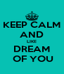 KEEP CALM AND LIKE DREAM  OF YOU - Personalised Poster A4 size