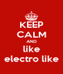 KEEP CALM AND like electro like - Personalised Poster A4 size