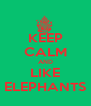 KEEP CALM AND LIKE ELEPHANTS - Personalised Poster A4 size