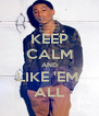 KEEP CALM AND LIKE 'EM  ALL - Personalised Poster A4 size