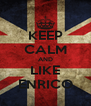 KEEP CALM AND LIKE ENRICO - Personalised Poster A4 size