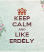 KEEP CALM AND LIKE ERDÉLY - Personalised Poster A4 size