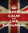 KEEP CALM AND LIKE EuCrioModa - Personalised Poster A4 size