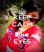 KEEP CALM AND Like EYES - Personalised Poster A4 size