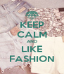 KEEP CALM AND LIKE FASHION - Personalised Poster A4 size