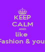 KEEP CALM AND like  ~Fashion & you ~ - Personalised Poster A4 size