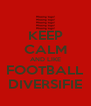 KEEP CALM AND LIKE FOOTBALL DIVERSIFIE - Personalised Poster A4 size
