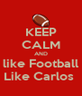KEEP CALM AND like Football Like Carlos  - Personalised Poster A4 size