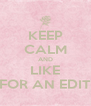 KEEP CALM AND LIKE FOR AN EDIT - Personalised Poster A4 size