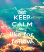 KEEP CALM AND like for follow - Personalised Poster A4 size