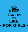 KEEP CALM AND LIKE <FOR GIRLS> - Personalised Poster A4 size